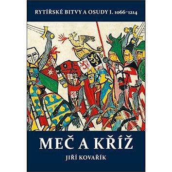 Meč a kříž: Rytířské bitvy a osudy I. 1066-1214 (978-80-7497-169-3)
