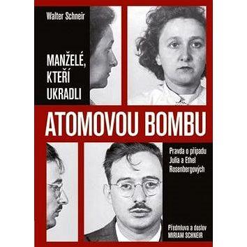 Manželé, kteří ukradli atomovou bombu (978-80-271-0298-3)