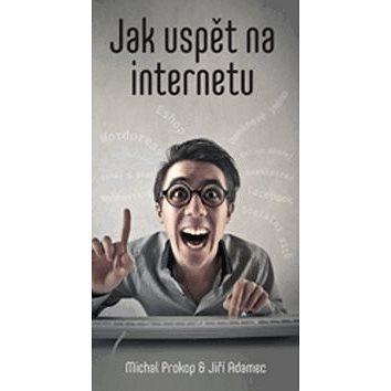Jak uspět na internetu (978-80-87672-55-6)