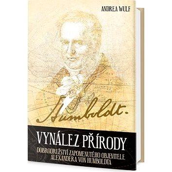 Vynález přírody: Dobrodružství zapomenutého objevitele Alexandera von Humboldta (978-80-7390-416-6)