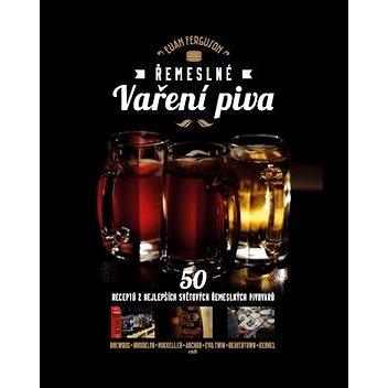 Řemeslné vaření piva: 50 receptů z nejlepších světových řemeslných pivovarů (978-80-7511-255-2)