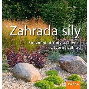 Zahrada síly: Souznění přírody a člověka v tvorbě zahrad (978-80-905788-5-2)