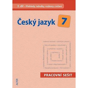 Český jazyk 7 III. díl Přehledy, tabulky, rozbory, cvičení: Přehledy, tabulky, rozbory, cvičení (978-80-7245-340-5)