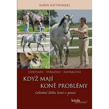 Když koně mají problémy: Celostní léčba koní v praxi (978-80-209-0417-1)