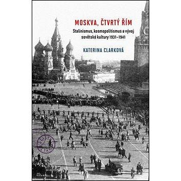 Moskva, čtvrtý Řím: Stalinismus, kosmopolitanismus a vývoj sovětské kultury1931-1941 (978-80-200-2589-0)