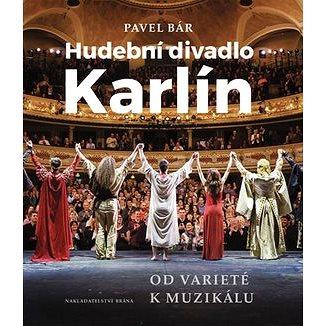 Hudební divadlo Karlín: Od varieté k muzikálu (978-80-7243-896-9)