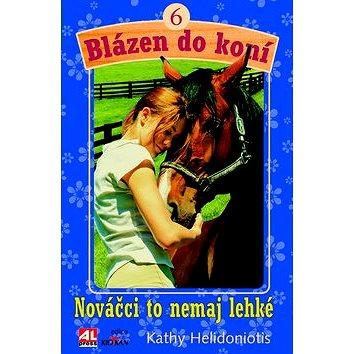 Blázen do koní 6 Nováčci to nemají lehké (978-80-7543-076-2)