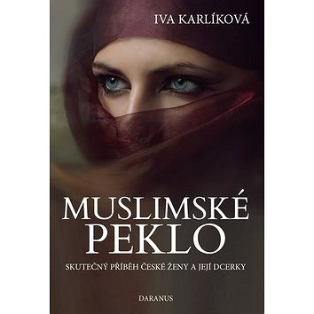 Muslimské peklo: Skutečný příběh české ženy a její dcerky (978-80-87423-74-5)