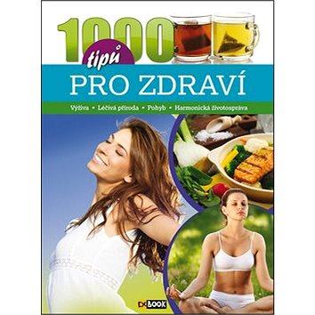 1000 tipů pro zdraví: Výživa, Léčivá příroda, Pohyb, Harmonická životospráva (978-80-89742-64-6)