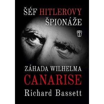 Šéf Hitlerovy špionáže: Záhada Wilhelma Canarise (978-80-206-1621-0)