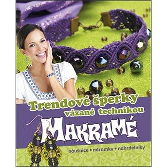 Trendové šperky vázané technikou makramé: náušnice, náramky, náhrdelníky (978-80-89742-66-0)