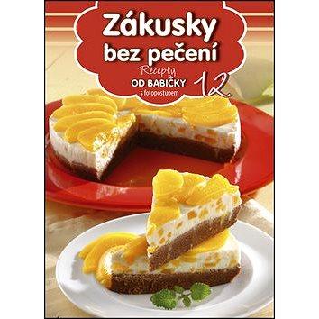 Recepty od babičky 12 Zákusky bez pečení: s fotopostupem (978-80-89742-69-1)