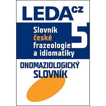 Slovník české frazeologie a idiomatiky 5: Onomaziologický slovník (978-80-7335-440-4)