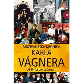 Muzikantská kronika Karla Vágnera: od 60. let do současnosti (978-80-242-5595-8)