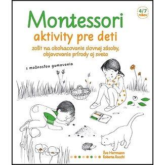 Montessori Aktivity pre deti: Zošit na obohacovanie slovnej zásoby, objavovanie prírody aj sveta (978-80-567-0012-9)