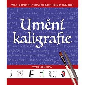 Umění kaligrafie: Vše, co potřebujete vědět, plus dvacet krásných stylů psaní (978-80-7529