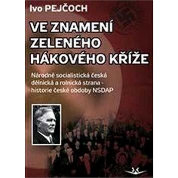 Ve znamení zeleného hákového kříže: Národně socialistická dělnická a rolnická strana - historie česk (978-80-7573-003-9)