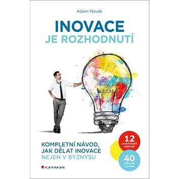 Inovace je rozhodnutí: Kompletní návod, jak dělat inovace nejen v byznysu (978-80-271-0333-1)