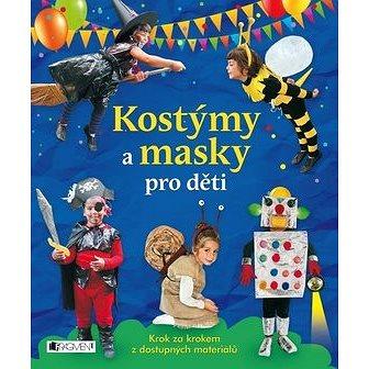 Kostýmy a masky pro děti: Krok za krokem z dostupných materiálů (978-80-253-2976-4)