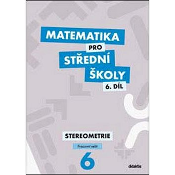 Matematika pro střední školy 6.díl Pracovní sešit: Stereometrie (978-80-7358-272-2)
