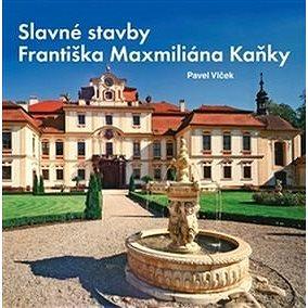 Slavné stavby Františka Maximiliána Kaňky (978-80-87073-90-2)