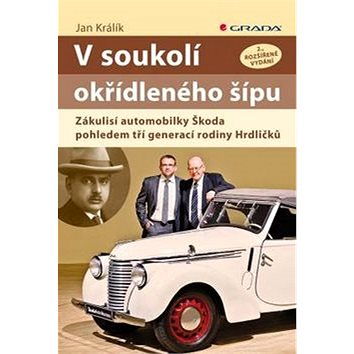 V soukolí okřídleného šípu: Zákulisí automobilky Škoda pohledem tří generací rodiny Hrdličků (978-80-271-0177-1)