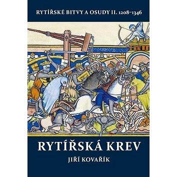 Rytířská krev: Rytířské bitvy a osudy II. 1208–1346 (978-80-7497-172-3)