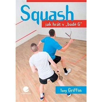 """Squash: Jak hrát v """"bodě G"""" (978-80-271-0143-6)"""