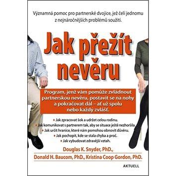 Jak přežít nevěru: Program, jenž vám pomůže zvládnout partnerskou nevěru, postavist sa na nohy... (978-80-8172-014-7)