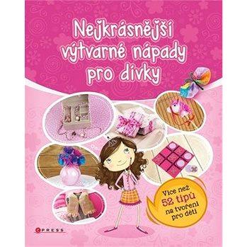 Nejkrásnější výtvarné nápady pro dívky: Více než 52 tipů na tvoření pro děti (978-80-264-1291-5)