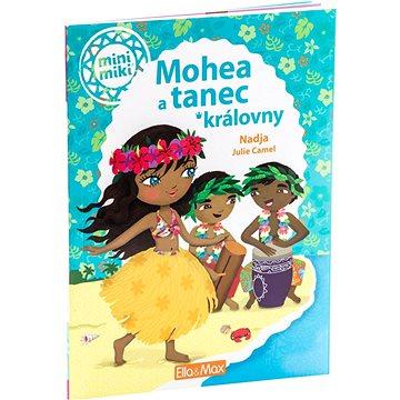 Mohea a tanec královny: mini miki (978-80-87034-25-5)