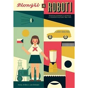 Kniha Pionýři a roboti: Československá ilustrace 1950 - 1970 (978-80-7432-745-2)