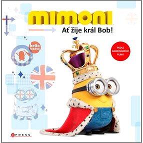 Mimoni Ať žije král Bob!: Podle animovaného filmu (978-80-264-1272-4)