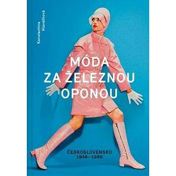 Móda za železnou oponou: společnost, oděvy a lidé v Československu 1948-1989 (978-80-247-5833-6)