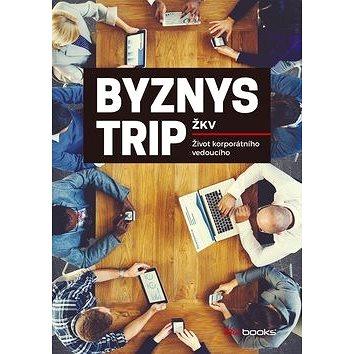 Byznys trip ŽKV: Život korporátního vedoucího (978-80-265-0549-5)