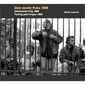 Zlom epochy Praha 1989 Turning point Prague 1989 Zeitenwende Prag 1989 (978-80-7437-217-9)