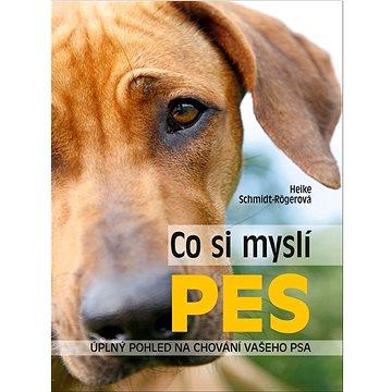 Co si myslí pes: Úplný pohled na chování vašeho psa (978-80-7451-589-7)