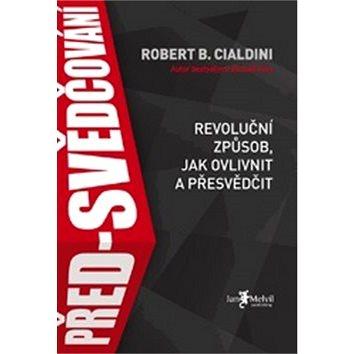 Před-svědčování: Revoluční způsob, jak ovlivnit a přesvědčit (978-80-7555-014-9)