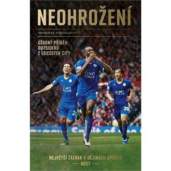 Neohrožení: Úžasný příběh outsiderů z Leicester City, největší zázrak v dějinách sportu (978-80-7577-025-7)