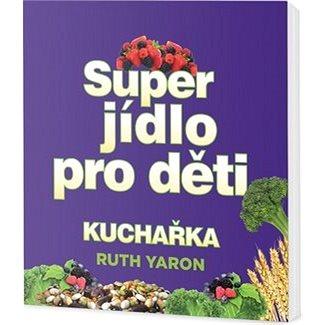 Super jídlo pro děti Kuchařka (978-80-7390-565-1)