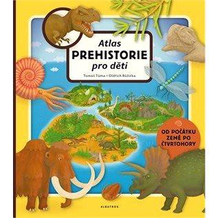 Atlas prehistorie pro děti: Od počátku Země po čtvrtohory (978-80-00-04522-1)