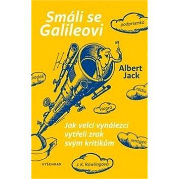 Smáli se Galileovi: O vynálezcích a vynálezech, které změnily svět (978-80-7429-807-3)