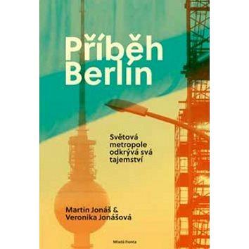 Příběh Berlín: Světová matropole odkrývá svá tajemství (978-80-204-4378-6)