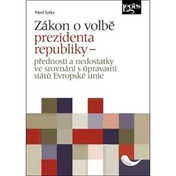 Zákon o volbě prezidenta republiky: Přednosti a nedostatky ve srovnání s úpravami států Evropské uni (978-80-7502-169-4)