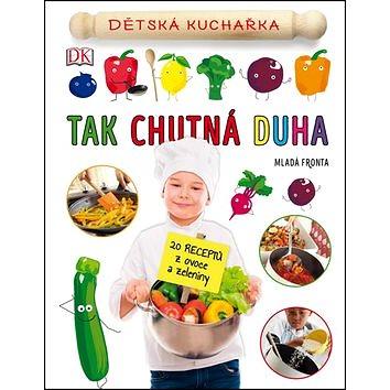 Tak chutná duha: Dětská kuchařka (978-80-204-4246-8)