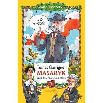 Tomáš Garrigue Masaryk: Očima slečny Alice a mistra Viktora (978-80-204-4351-9)