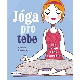 Jóga pro tebe: Buď klidnější, silnější a šťastnější! (978-80-253-3004-3)