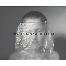 Pavel Baňka Reflexe (978-80-906599-0-2)