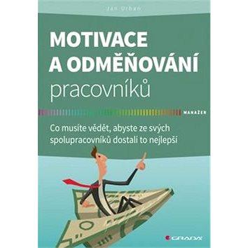 Motivace a odměňování pracovníků: Co musíte vědět, abyste ze svých spolupracovníků dostali to nejlep (978-80-271-0227-3)
