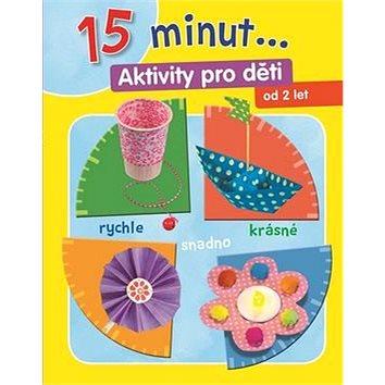 15 minut... Aktivity pro děti: Od 2 let (978-80-256-1984-1)